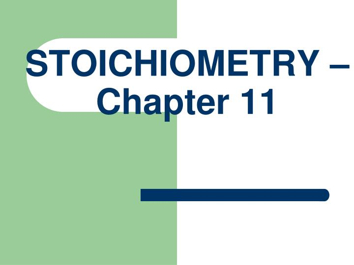 Stoichiometry chapter 11