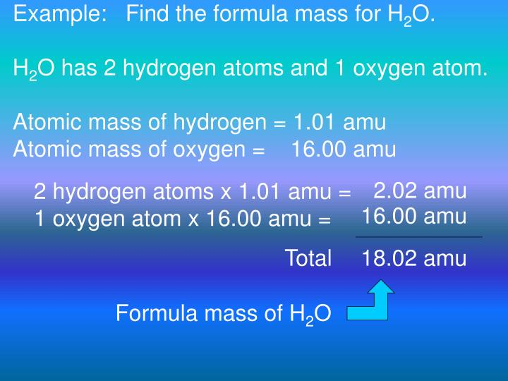 Example:   Find the formula mass for H