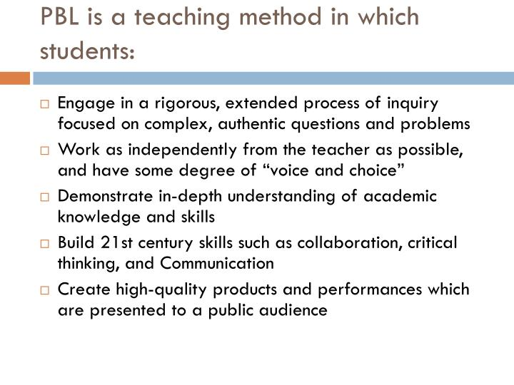 PBL is a teaching method in which students: