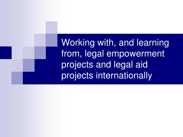 Working with, and learning from, legal empowerment projects and legal aid projects internationally
