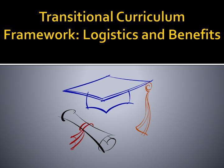 Transitional Curriculum Framework: Logistics and Benefits