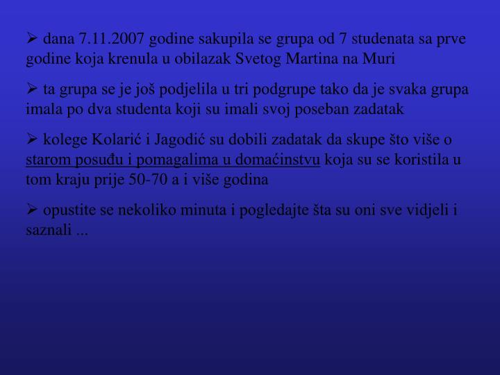 dana 7.11.2007 godine sakupila se grupa od 7 studenata sa prve godine koja krenula u obilazak Svetog Martina na Muri