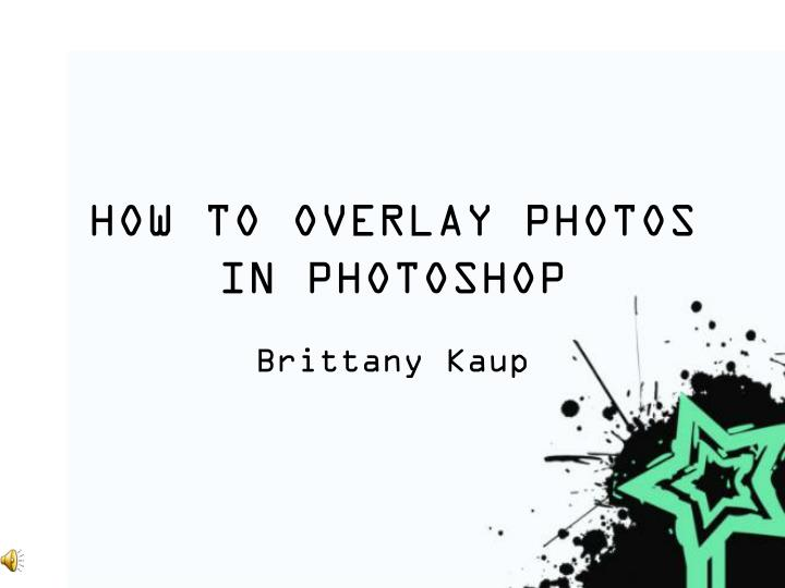How to overlay photos in photoshop