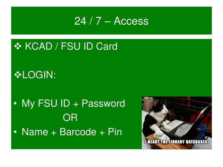 24 / 7 – Access