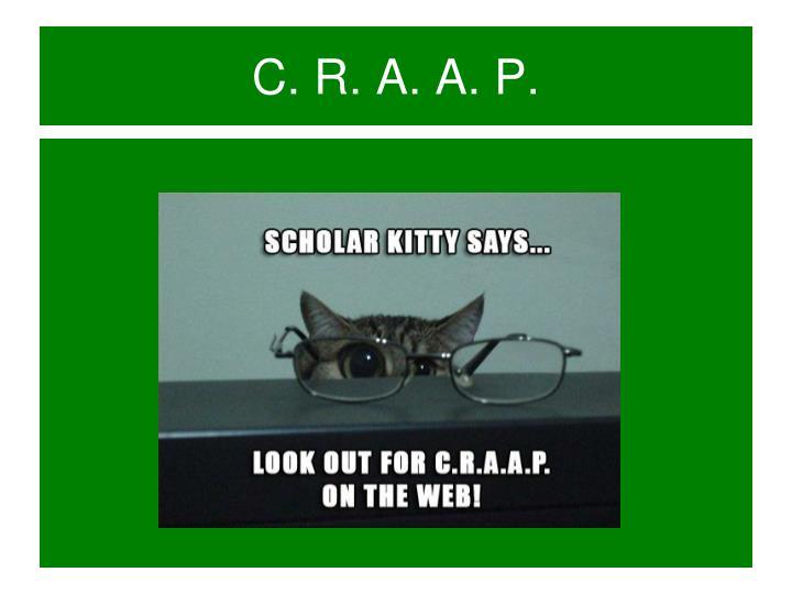 C. R. A. A. P.
