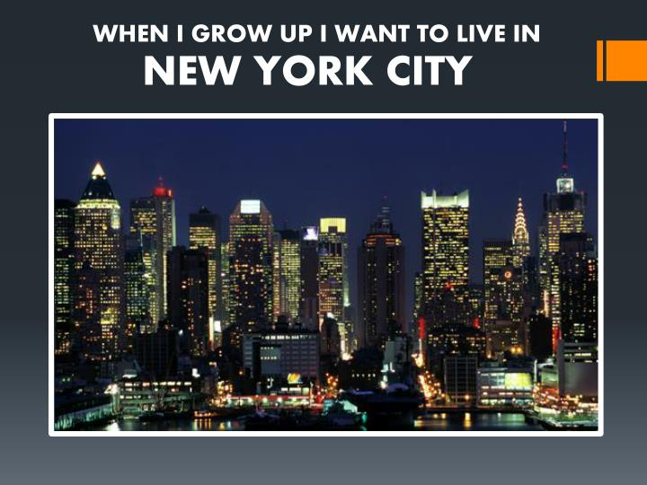WHEN I GROW UP I WANT TO LIVE IN