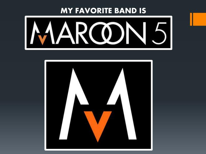 MY FAVORITE BAND IS