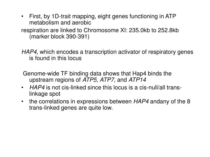 First, by 1D-trait mapping, eight genes functioning in ATP metabolism and aerobic