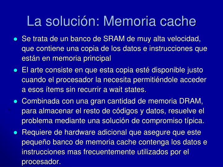 La solución: Memoria cache