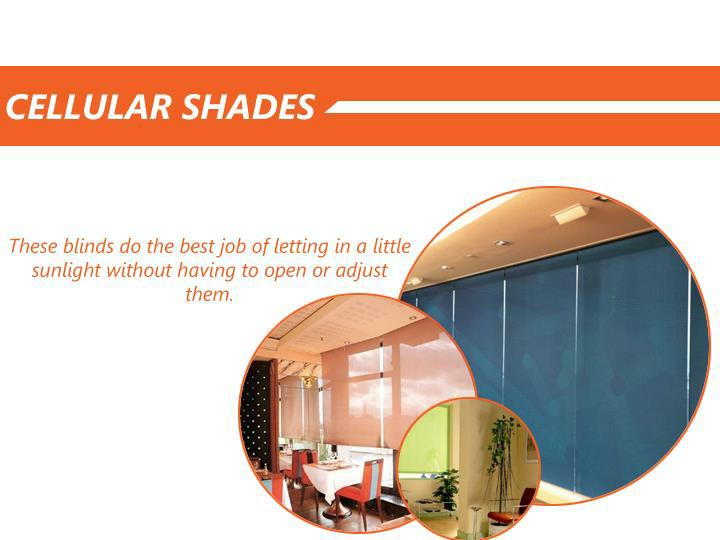 Cellular Shades. These blinds do the best job of letting in a little sunlight without having to open or adjust them.