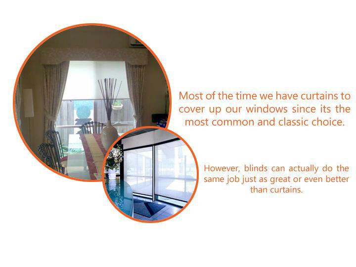 However, blinds can actually do the same job just as great or even better than curtains.