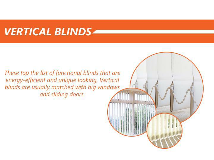 Vertical Blinds. These top the list of functional blinds that are energy-efficient and unique looking.