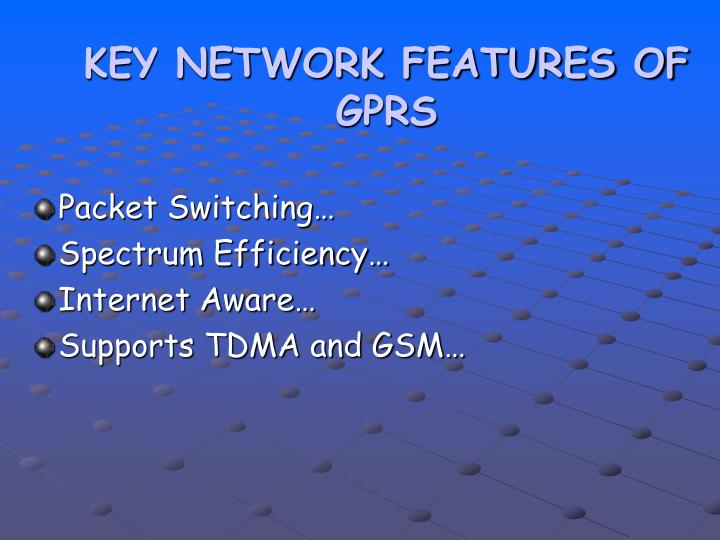 KEY NETWORK FEATURES OF GPRS