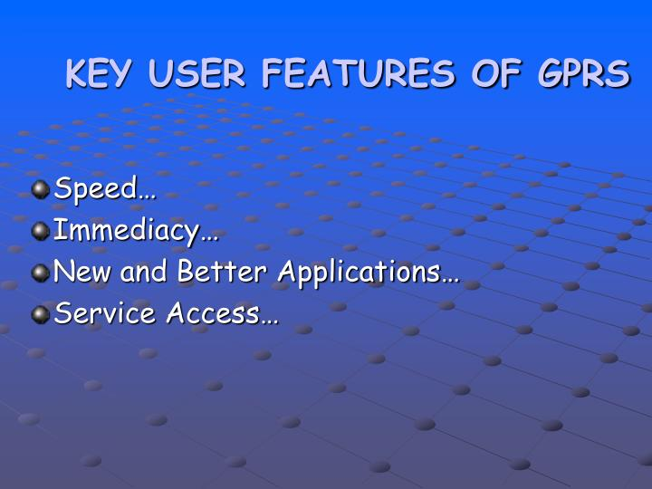 KEY USER FEATURES OF GPRS