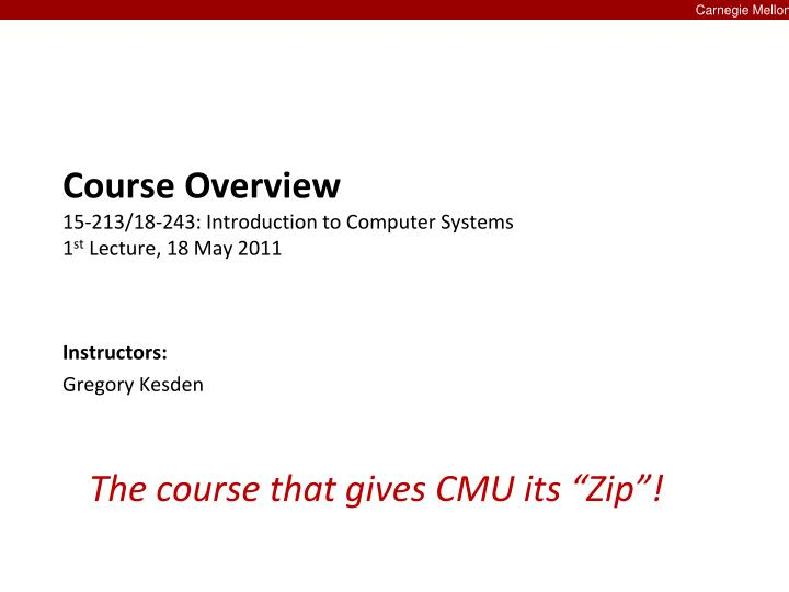 Course overview 15 213 18 243 introduction to computer systems 1 st lecture 18 may 2011