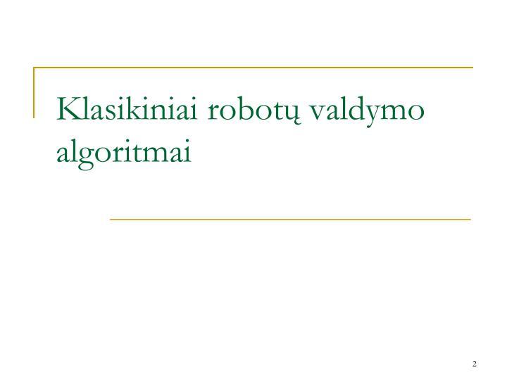 Klasikiniai robotų valdymo algoritmai