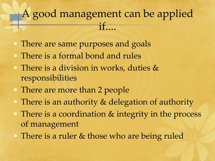 A good management can be applied if....