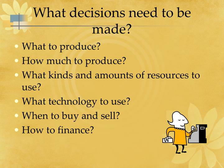 What decisions need to be made?