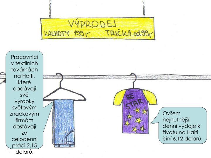 Pracovnci v textilnch tovrnch na Haiti, kter dodvaj sv vrobky svtovm znakovm firmm dostvaj za celodenn prci 2,15 dolar.