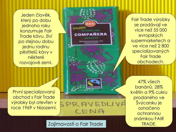 Jeden lovk, kter po dobu jednoho roku konzumuje Fair Trade kvu, iv po stejnou dobu jednu rodinu pstitel kvy v nkter rozvojov zemi.