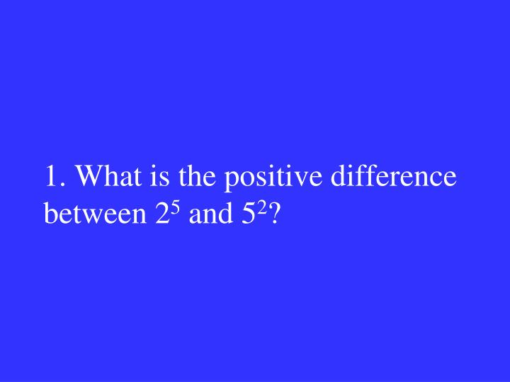 1. What is the positive difference between 2