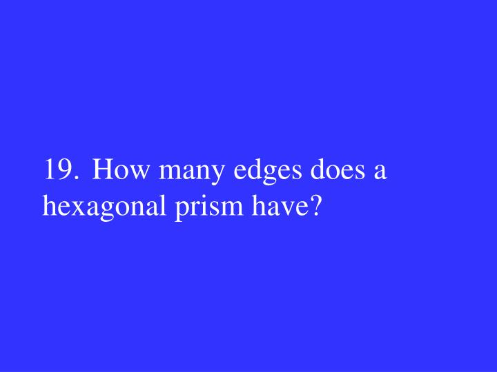 19.How many edges does a hexagonal prism have?