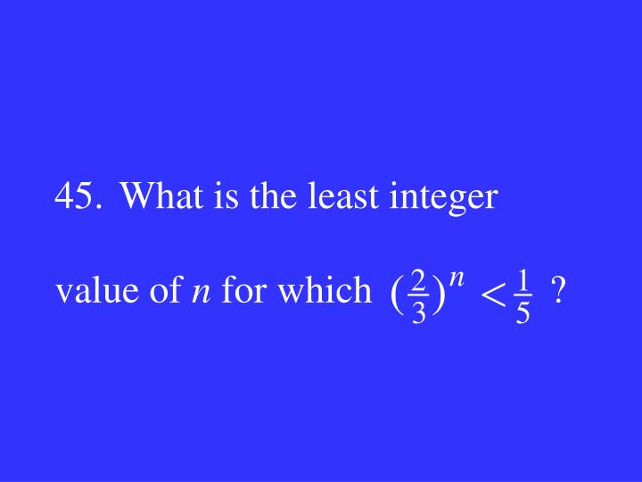 45.What is the least integer