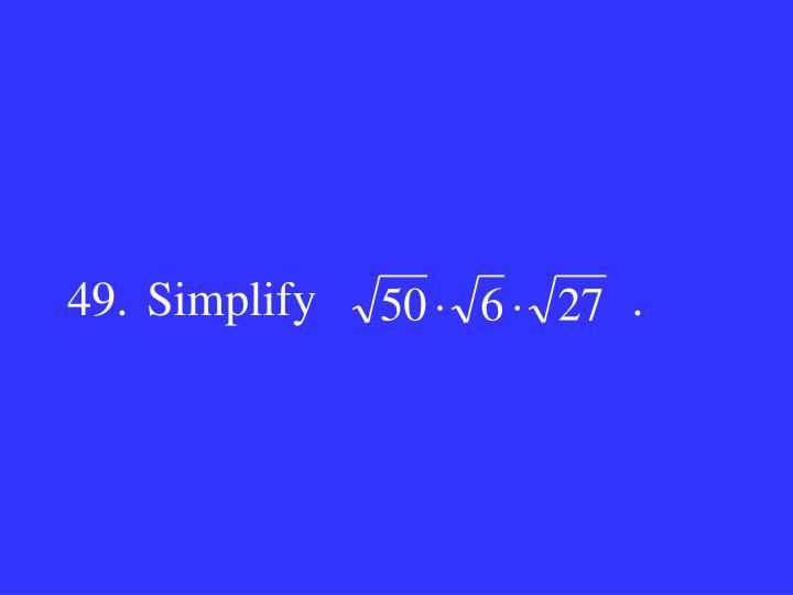 49.Simplify                          .