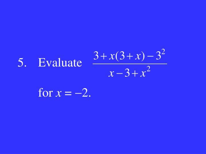 5.Evaluate