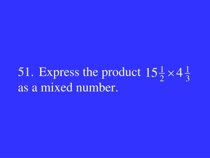51.Express the product