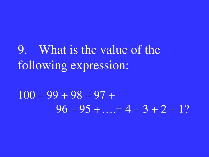 9.What is the value of the following expression: