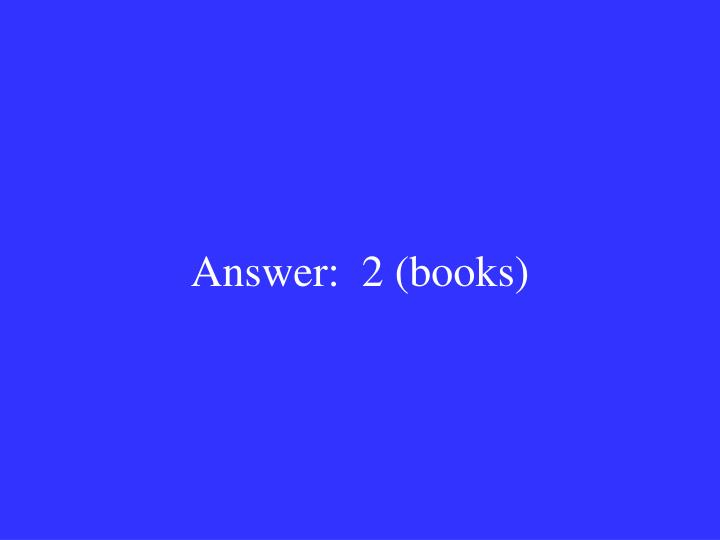 Answer:  2 (books)