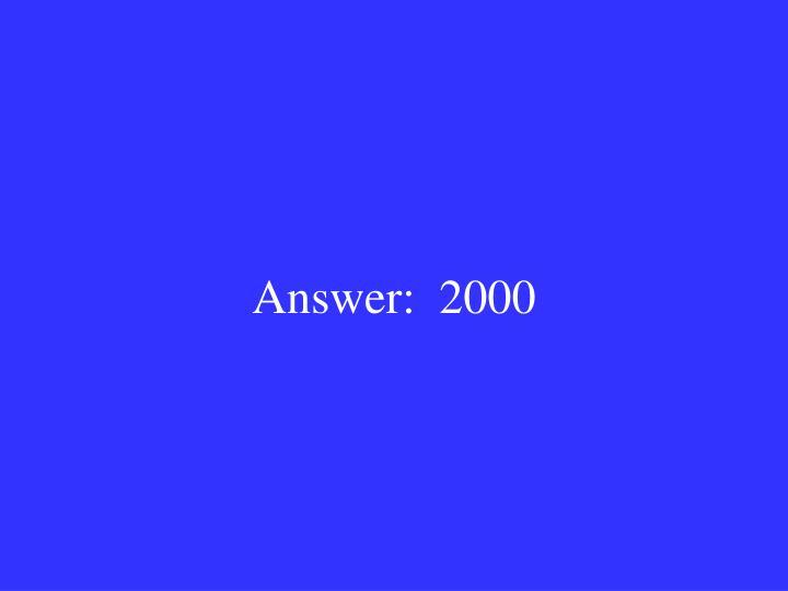 Answer:  2000