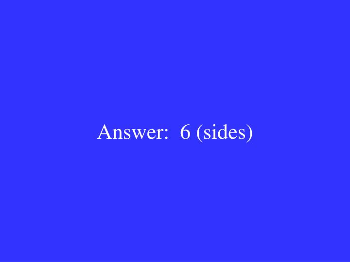 Answer:  6 (sides)