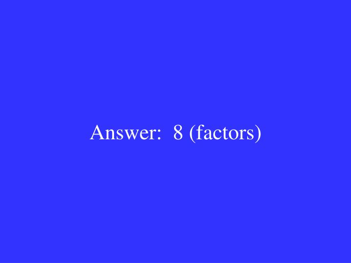 Answer:  8 (factors)