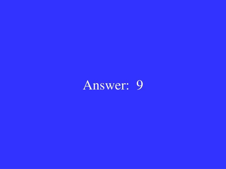 Answer:  9