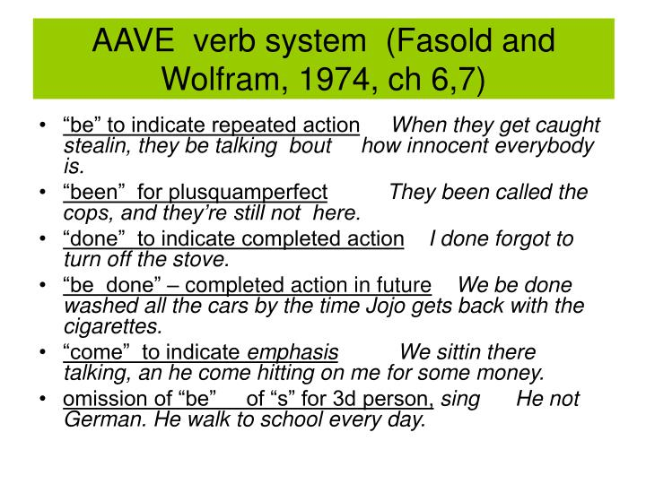 AAVE  verb system  (Fasold and  Wolfram, 1974, ch 6,7)