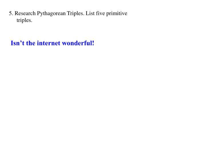 5. Research Pythagorean Triples. List five primitive triples.