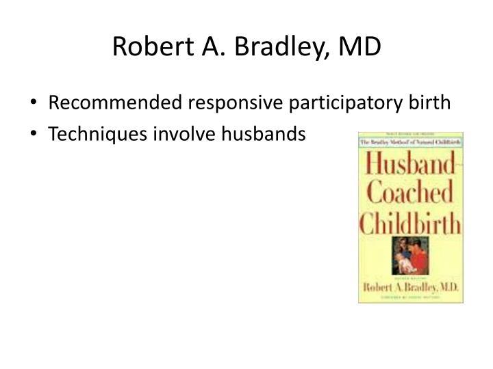 Robert A. Bradley, MD