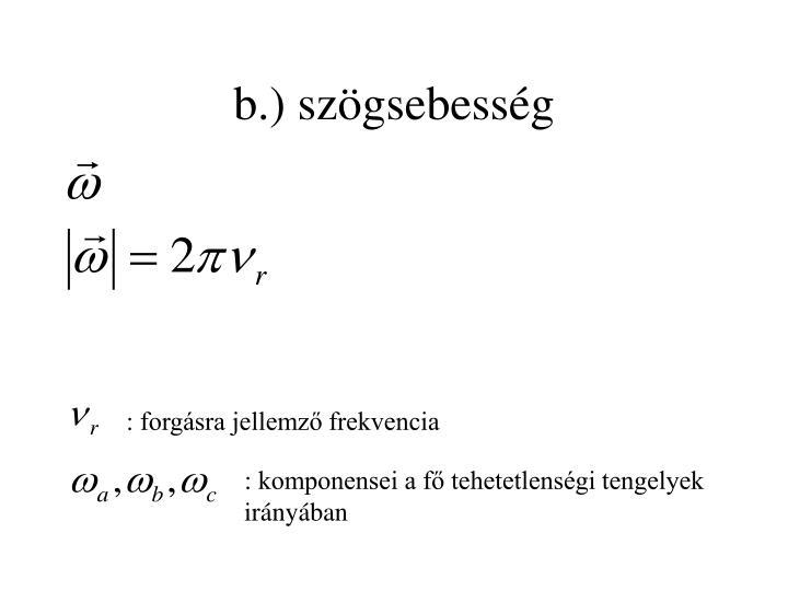 b.) szögsebesség