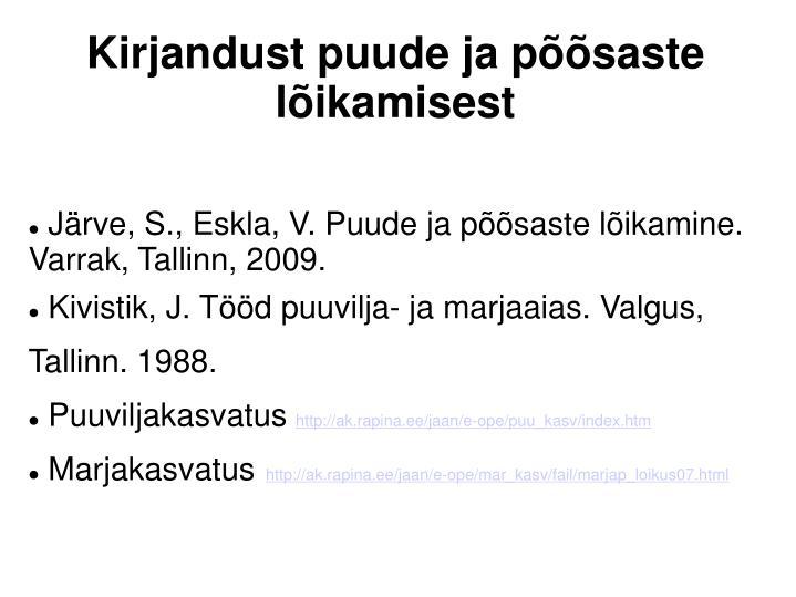 Järve, S., Eskla, V. Puude ja põõsaste lõikamine. Varrak, Tallinn, 2009.