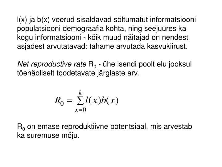 l(x) ja b(x) veerud sisaldavad sõltumatut informatsiooni populatsiooni demograafia kohta, ning seejuures ka kogu informatsiooni - kõik muud näitajad on nendest asjadest arvutatavad