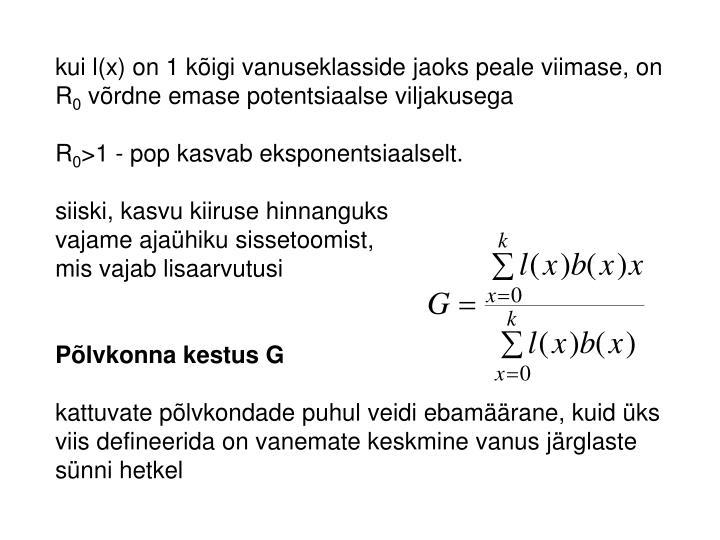 kui l(x) on 1 kõigi vanuseklasside jaoks peale viimase, on R