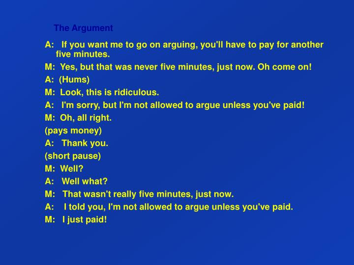 A:   If you want me to go on arguing, you'll have to pay for another five minutes.