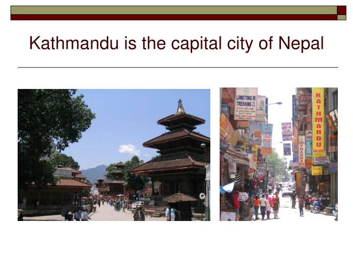 Kathmandu is the capital city of nepal