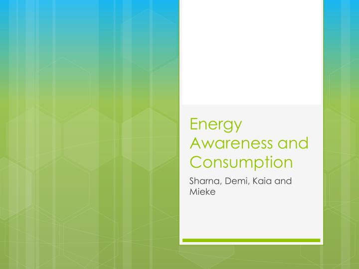 Energy Awareness and Consumption
