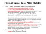 fire at mode ideal mhd stability