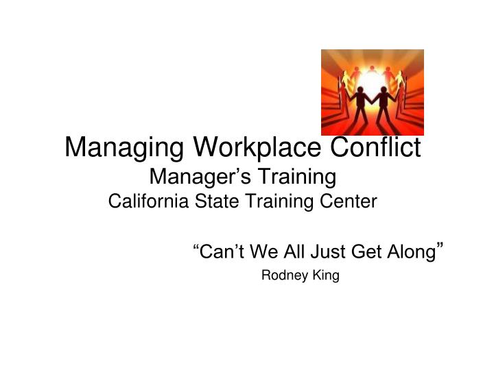 Managing workplace conflict manager s training california state training center