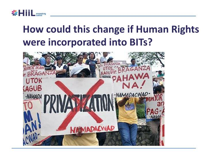 How could this change if Human Rights were incorporated into BITs?