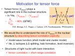 motivation for tensor force
